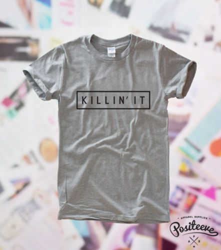 Killin' It T Shirt Hype Wifey Homies Des Dope Swag Wasted Trill Coco Top New | eBay