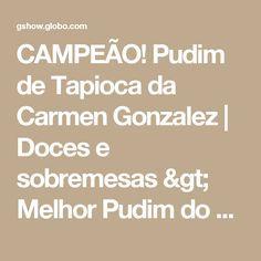 CAMPEÃO! Pudim de Tapioca da Carmen Gonzalez | Doces e sobremesas > Melhor Pudim do Brasil | Mais Você - Receitas Gshow