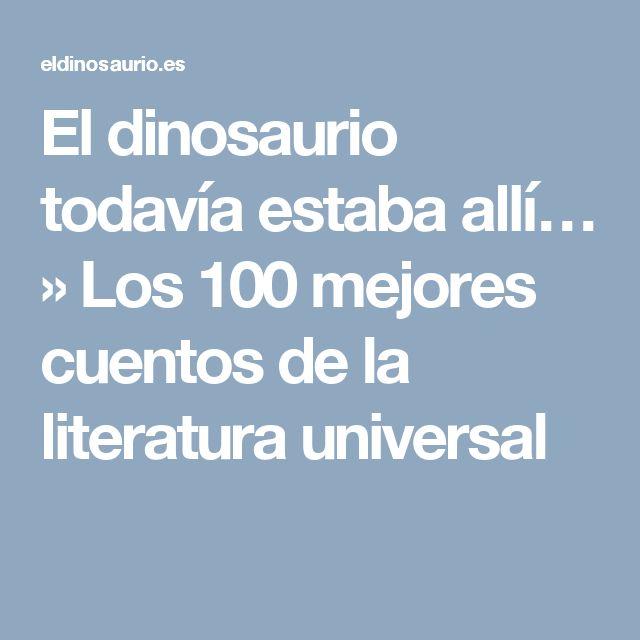 El dinosaurio todavía estaba allí…  » Los 100 mejores cuentos de la literatura universal