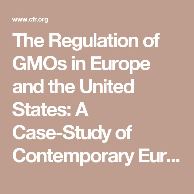 The Regulation of GMOs in Europe and the United States: A Case-Study of Contemporary European Regulatory Politics - Council on Foreign Relations
