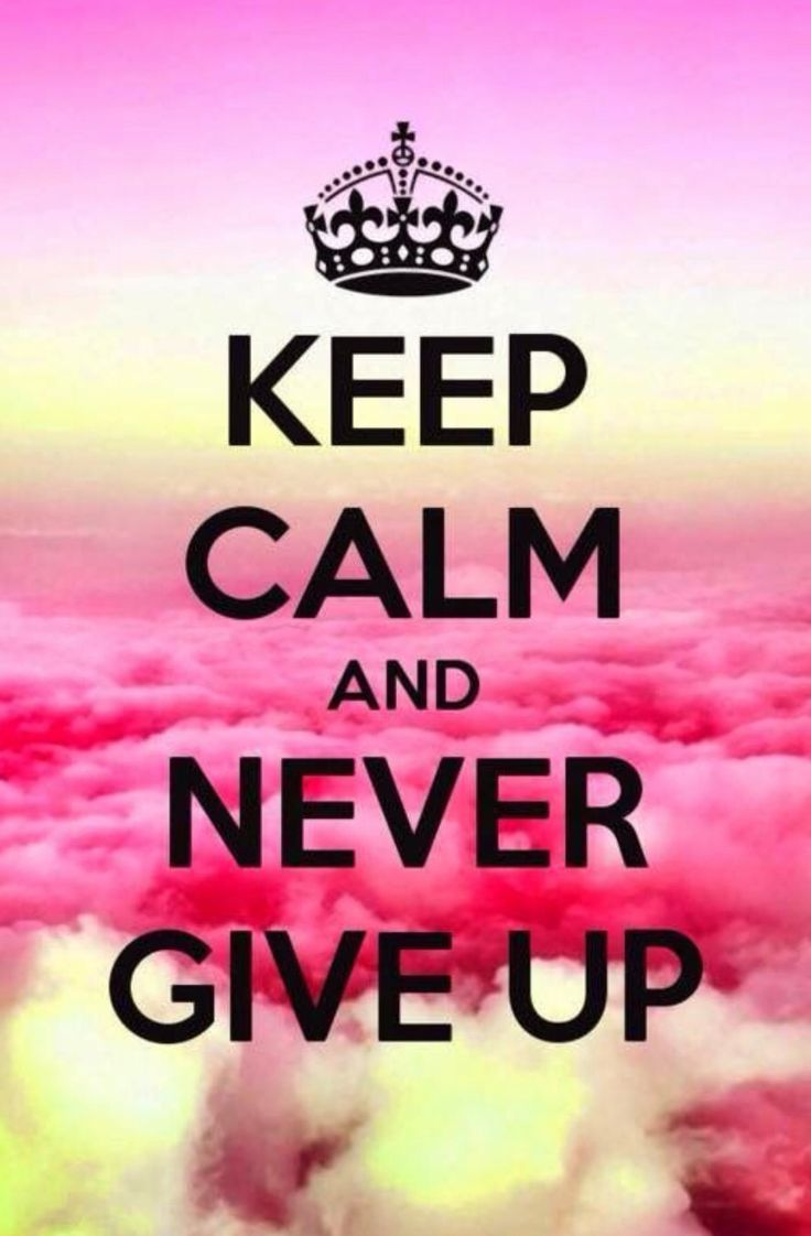 Never give up keep on trying and then you will succeed
