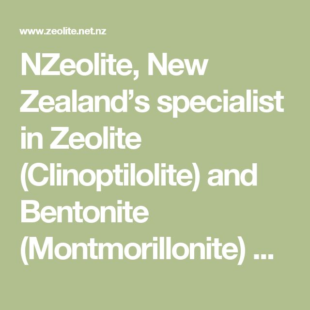 NZeolite, New Zealand's specialist in Zeolite (Clinoptilolite) and Bentonite (Montmorillonite) products for your detoxification, health and well-being