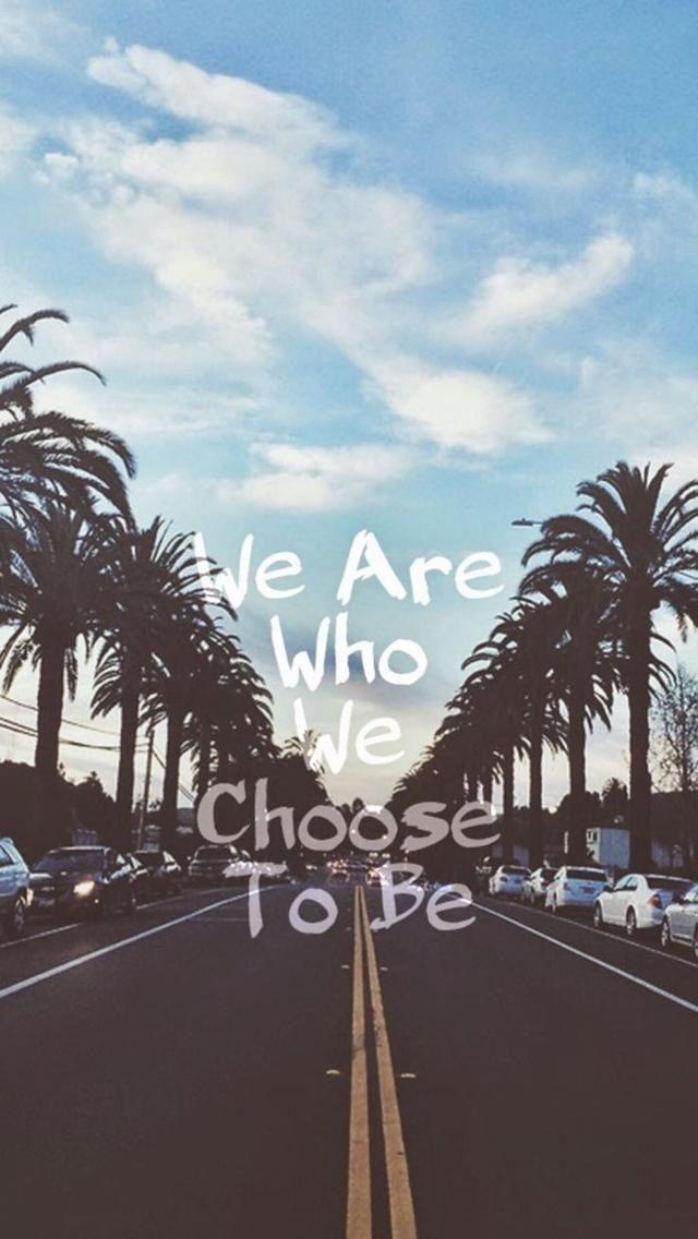 Nós somos quem escolhemos ser..