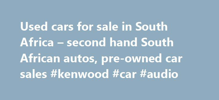 Used cars for sale in South Africa – second hand South African autos, pre-owned car sales #kenwood #car #audio http://car.remmont.com/used-cars-for-sale-in-south-africa-second-hand-south-african-autos-pre-owned-car-sales-kenwood-car-audio/  #2nd hand cars # 2011 Ford The market of used cars in South Africa is big and fierce business. Sure thing, the amount of people who opt for vehicles grows at lightning speed, while manufacturers and dealers bid for each customer. Against this background…