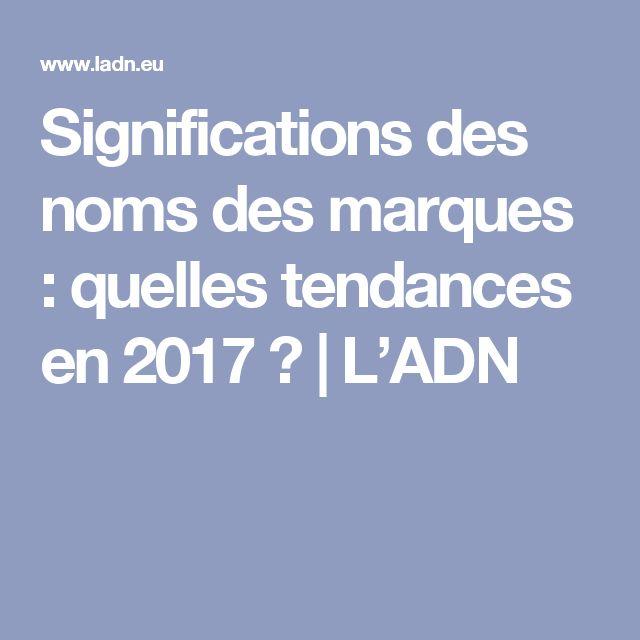 Significations des noms des marques : quelles tendances en 2017 ? | L'ADN
