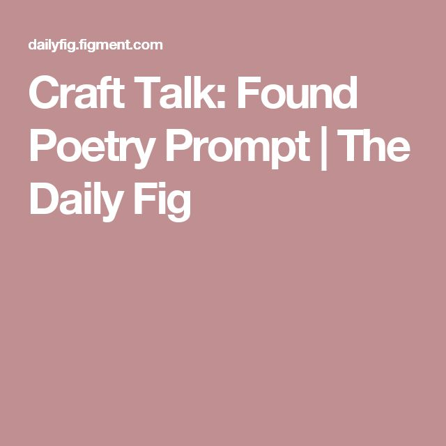 Craft Talk: Found Poetry Prompt | The Daily Fig
