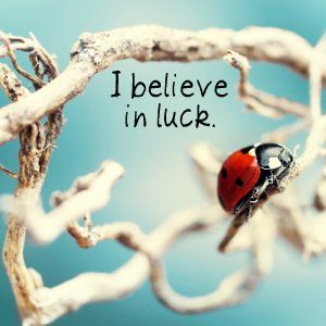 Luck .