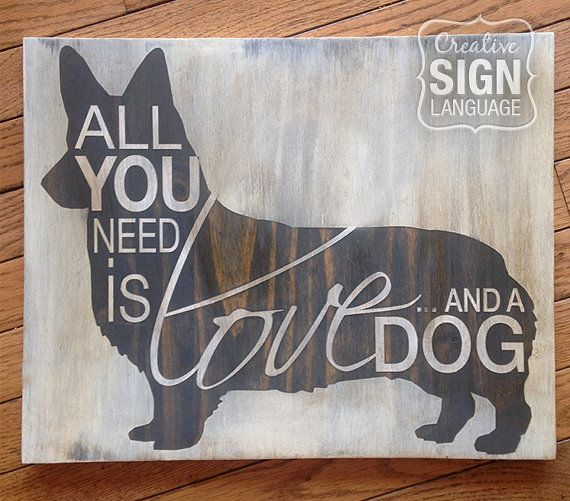 All You Need is Love and a Dog - Corgi - Painted Wood Sign from Creative Sign Language - Perfect gift for the Pembroke Welsh Corgi lover. Corgi sign. Available on Etsy.