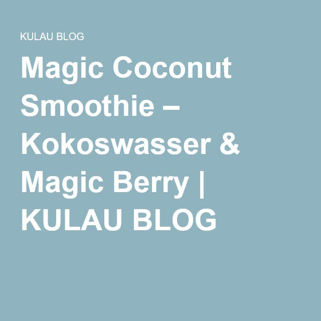 Magic Coconut Smoothie – Kokoswasser & Magic Berry | KULAU BLOG