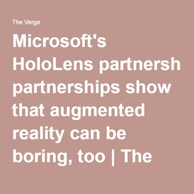 Microsoft's HoloLens partnerships show that augmented reality can be boring, too | The Verge