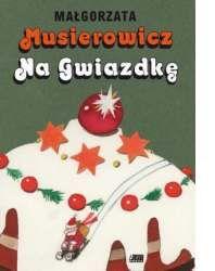 Na Gwiazdkę, Małgorzata Musierowicz (sygnatura: Dziecięca 641.5)