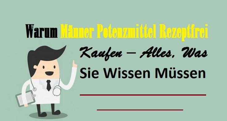 Warum Männer #PotenzmittelRezeptfrei Kaufen – Alles, Was Sie Wissen Müssen  #Potenzmittel #Gesundheit #Deutsche