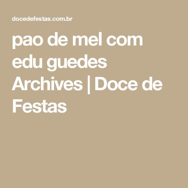 pao de mel com edu guedes Archives | Doce de Festas