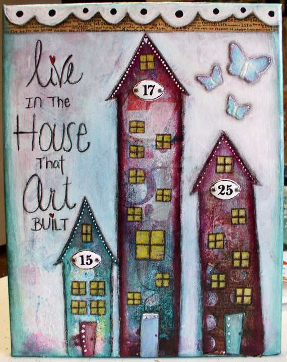 Live in the House that Art Built 11 x 14 Mixed Media ORIGINAL Primitive Folk Art on Canvas