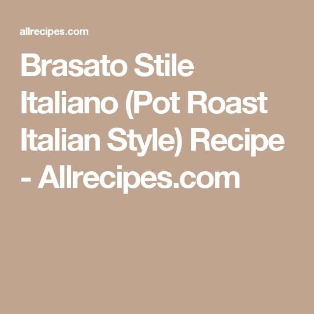 Brasato Stile Italiano (Pot Roast Italian Style) Recipe - Allrecipes.com