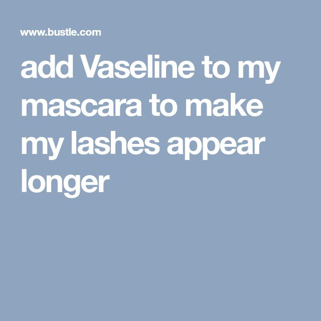 add Vaseline to my mascara to make my lashes appear longer