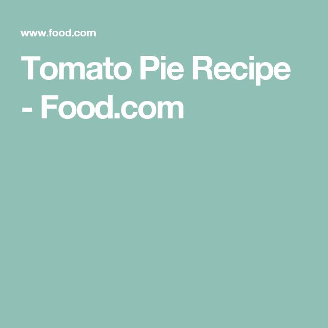 Tomato Pie Recipe - Food.com