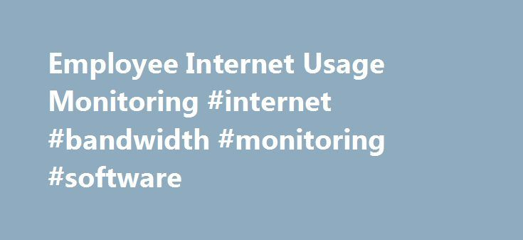 Employee Internet Usage Monitoring #internet #bandwidth #monitoring #software http://pittsburgh.remmont.com/employee-internet-usage-monitoring-internet-bandwidth-monitoring-software/  # Maximise the Business Usage of Internet Bandwidth Using Employee Internet Monitoring Employee internet monitoring functionality of Firewall Analyzer helps you to monitor the internet overuse or misuse by the employees in your organization. When the personal internet usage of the employees start choking the…