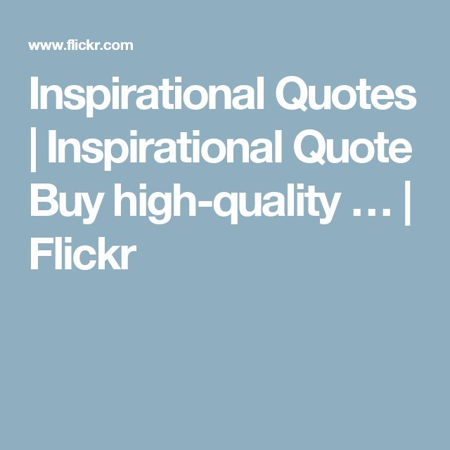 Inspirational Quotes | Inspirational Quote Buy high-quality … | Flickr