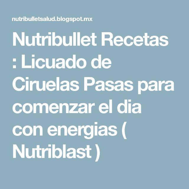 Nutribullet Recetas : Licuado de Ciruelas Pasas para comenzar el dia con energias ( Nutriblast )