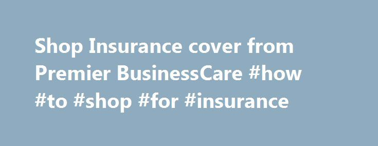 Shop Insurance cover from Premier BusinessCare #how #to #shop #for #insurance http://louisville.remmont.com/shop-insurance-cover-from-premier-businesscare-how-to-shop-for-insurance/  # Shop Insurance Compare shop insurance We all know accidents do happen, but as a shop owner you have a responsibility to your customers, employees, suppliers and for property belonging to others. Retailer insurance should be a top priority for any shop to protect against the unexpected, but finding time to get…