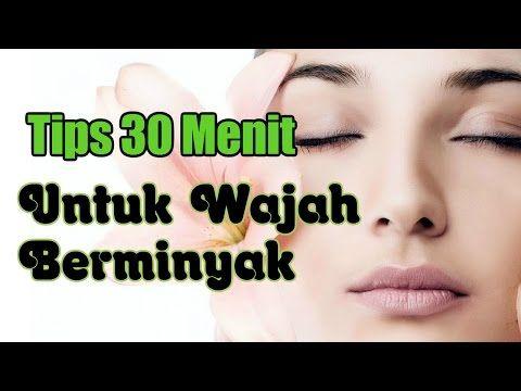 Tips 30 Menit, Cara Merawat Kulit Berminyak Secara Alami - YouTube