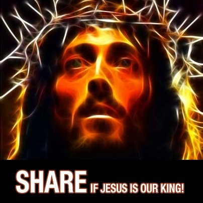 SHARE IF JESUS IS OUR KING