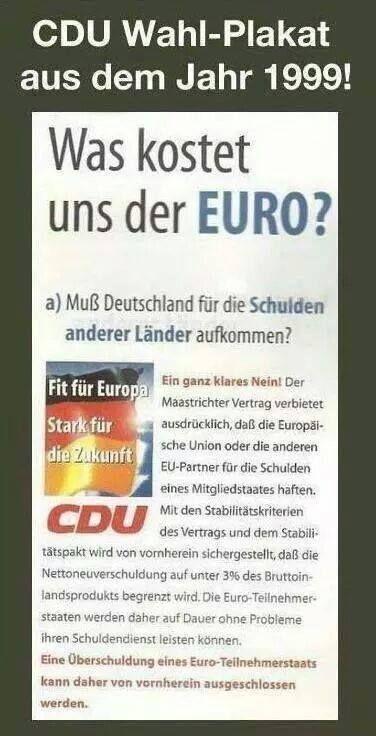Steven Fritsch hat Andreas Webers Foto geteilt. CDU Wahlplakat 1999 Was kostet uns der Euro, Muss Deutschland für die Schulden anderer Länder aufkommen? Außer Lügen nichts gewesen !!! https://scontent-fra3-1.xx.fbcdn.net/hphotos-xpf1/v/t1.0-9/11057249_10202829592099127_8875167667192319745_n.jpg?oh=4a62f18f36f5cada2ac5ebc5bc3b2d40&oe=55EAD6D8