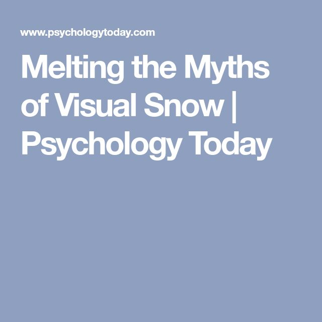 Melting the Myths of Visual Snow | Psychology Today