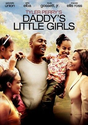 Daddy's Little Girls (2007) In this drama from Tyler Perry, a powerful attorney falls in love with a janitor who's the single father of three daughters. Trouble comes in the form of his ex-wife, who reappears on the scene threatening to take away his children.