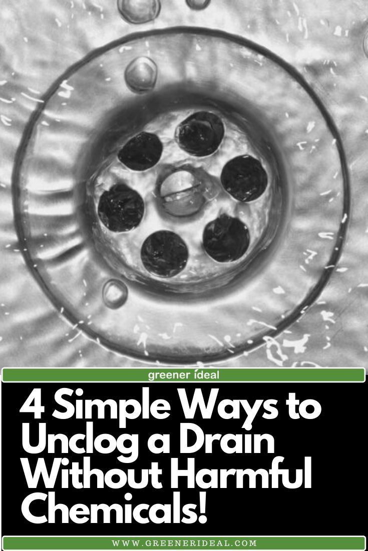 4 Simple Ways To Unclog A Drain Without Harmful Chemicals Greener Ideal Unclog Drain Unclog Tub Drain Unclogging Bathtub