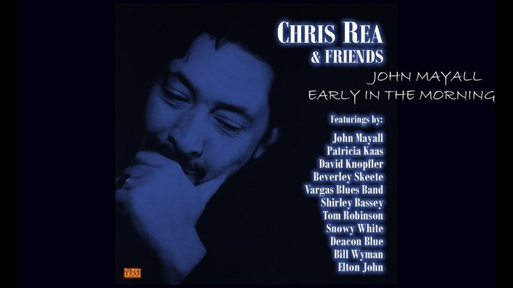 JOHN MAYALL FEAT CHRIS REA - EARLY IN THE MORNING