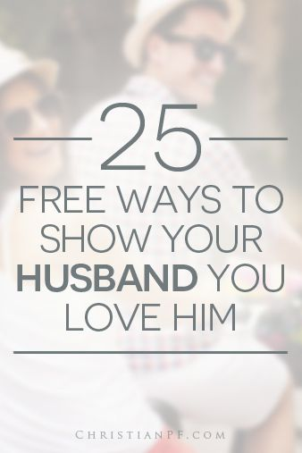 25 free ways to show your husband you love him... http://christianpf.com/free-ways-to-show-your-husband-you-love-him/