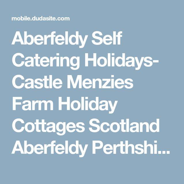 Aberfeldy Self Catering Holidays- Castle Menzies Farm Holiday Cottages Scotland Aberfeldy Perthshire