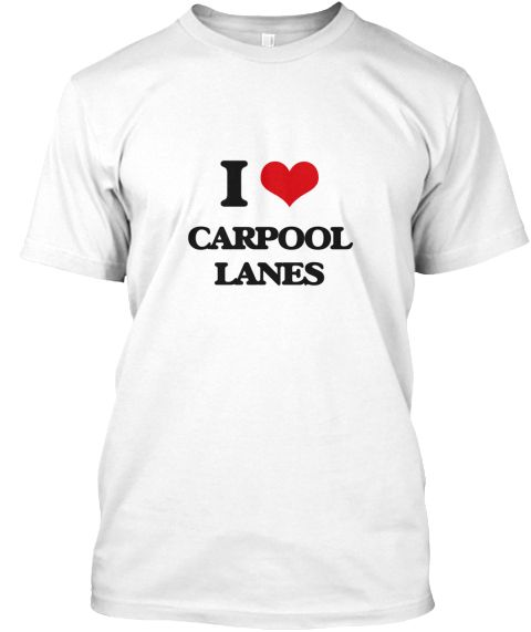 I Love Carpool Lanes White T-Shirt Front - This is the perfect gift for someone who loves Carpool Lanes. Thank you for visiting my page (Related terms: I Heart Carpool Lanes,I love Carpool Lanes,Carpool Lanes,California carpool la,California carpool la ...)