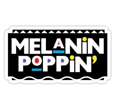 Melanin Poppin Sticker Black Lives Matter Art Black Lives Matter Quotes Melanin Poppin