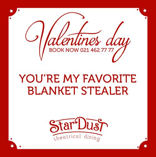 You're my favourite blanket stealer | StarDust Theatrical Dining | Cape Town | South Africa | Funny Love Sayings & Quotes | Valentine's Day 2015