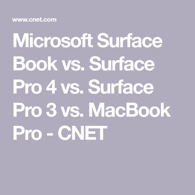 Microsoft Surface Book vs. Surface Pro 4 vs. Surface Pro 3 vs. MacBook Pro - CNET