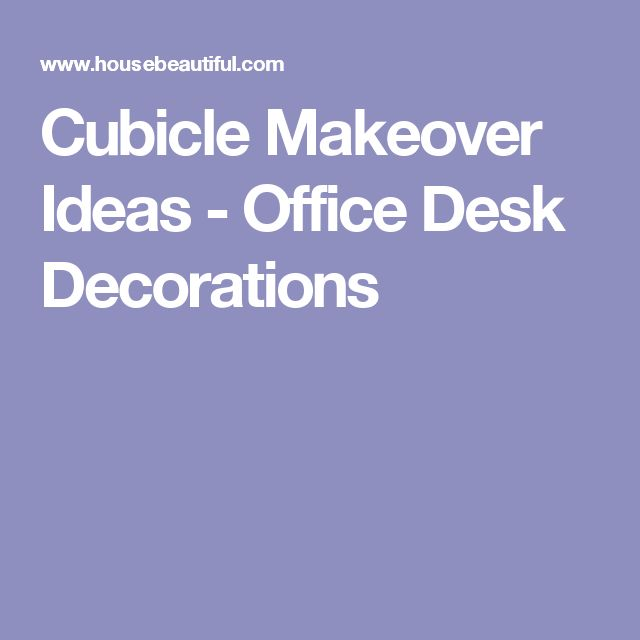 Cubicle Makeover Ideas - Office Desk Decorations
