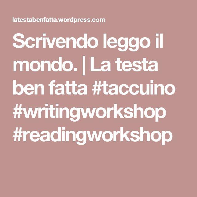 Scrivendo leggo il mondo. | La testa ben fatta #taccuino #writingworkshop #readingworkshop