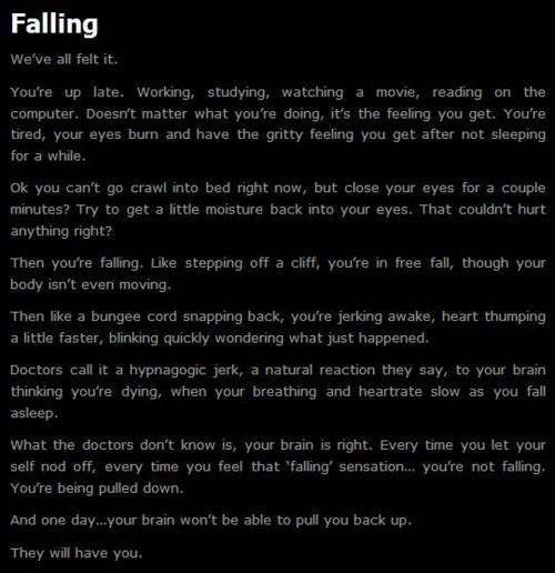 creepypasta... CREEPY BECAUSE IVE FELT THIS. I FEEL LIKE IM FALLING BUT THEM I JUMP AND IM BACK AWAKE BREATHING HEAVILY AND SCARED OMG