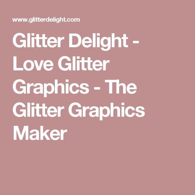 Glitter Delight - Love Glitter Graphics - The Glitter Graphics Maker