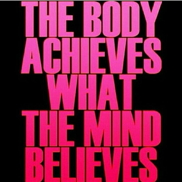 Positive Quotes: The Body Achieves What The Mind Believes
