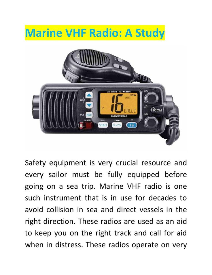 #Marine_VHF_radio is one such instrument that is in use for decades to avoid collision in sea and direct vessels in the right direction. These radios are used as an aid to keep you on the right track and call for aid when in distress. These radios operate on very high frequencies i.e. between 156 MHz to 162 MHz dedicated for marine communication.