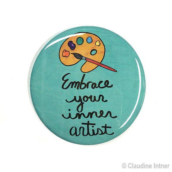 Embrace Your Inner Artist pinback button, fridge magnet, or pocket mirror - 1 or 2 1/4 inch positive affirmation, inspirational art pin gift