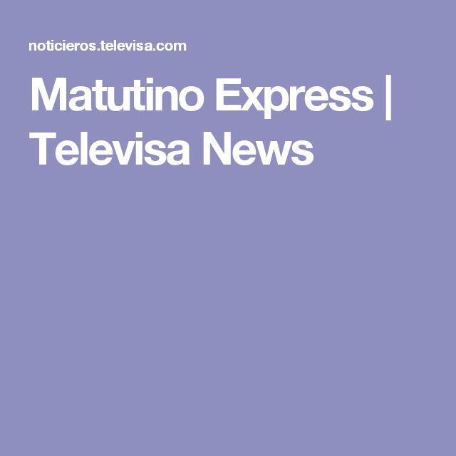 Matutino Express | Televisa News