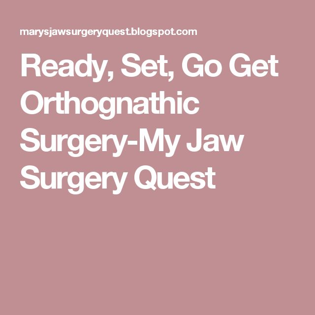 Ready, Set, Go Get Orthognathic Surgery-My Jaw Surgery Quest