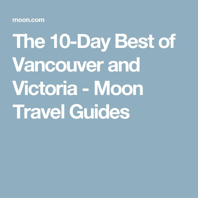 The 10-Day Best of Vancouver and Victoria - Moon Travel Guides