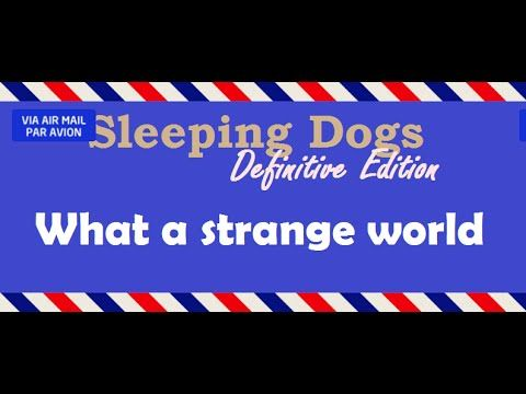 [1:05]What a strange world - Sleeping Dogs: Definitive Edition