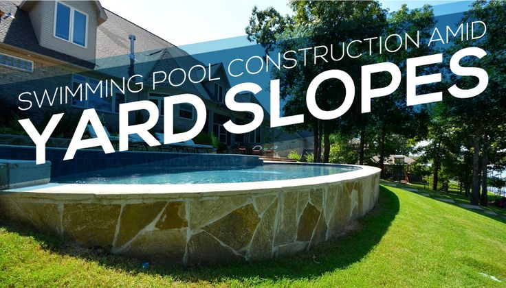 Sloped yards present a challenge for swimming pool builders in Central Arkansas. Here are some solutions for this common problem.